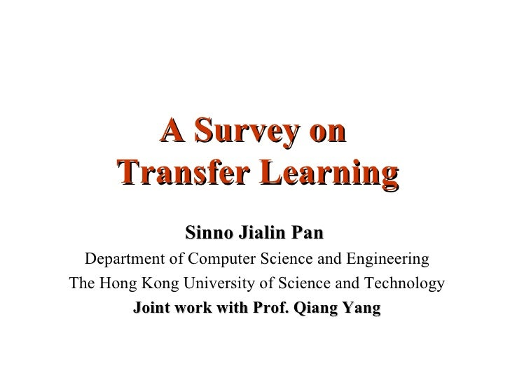 A Survey on      Transfer Learning               Sinno Jialin Pan  Department of Computer Science and EngineeringThe Hong ...