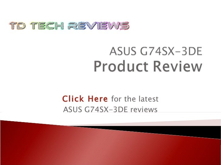 Click Here   for the latest ASUS G74SX-3DE reviews