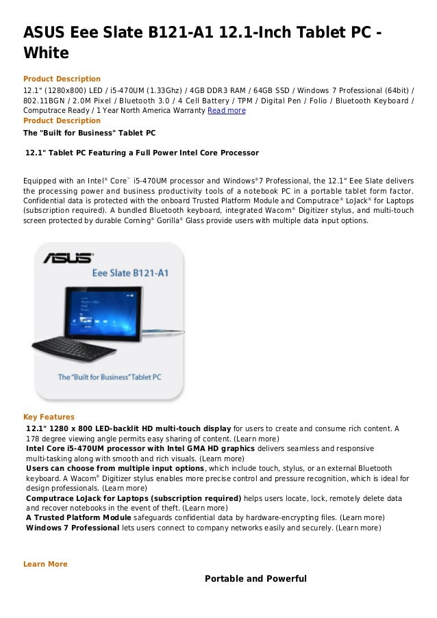 "ASUS Eee Slate B121-A1 12.1-Inch Tablet PC -WhiteProduct Description12.1"" (1280x800) LED / i5-470UM (1.33Ghz) / 4GB DDR3 R..."