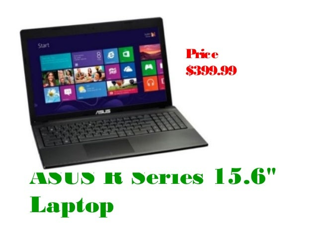 "Price           $399.99ASUS R Series 15.6""Laptop"