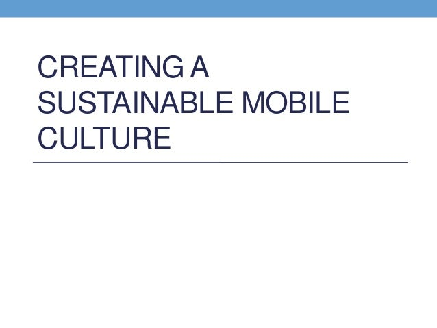 CREATING ASUSTAINABLE MOBILECULTURE