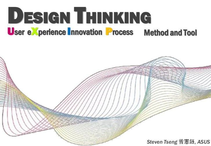 DESIGNI THINKINGU X        Pser e perience nnovation   rocess   Method and Tool                                    Steven ...