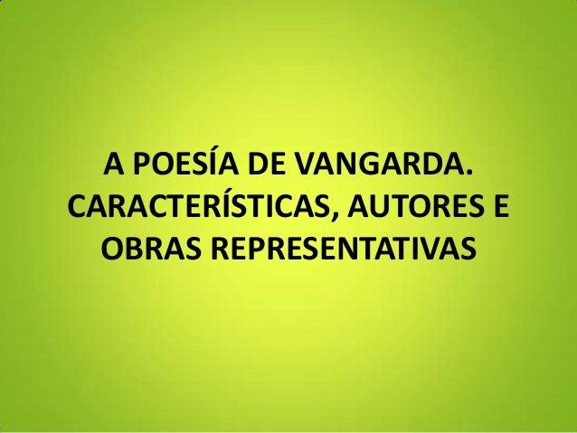 A POESÍA DE VANGARDA.CARACTERÍSTICAS, AUTORES E  OBRAS REPRESENTATIVAS