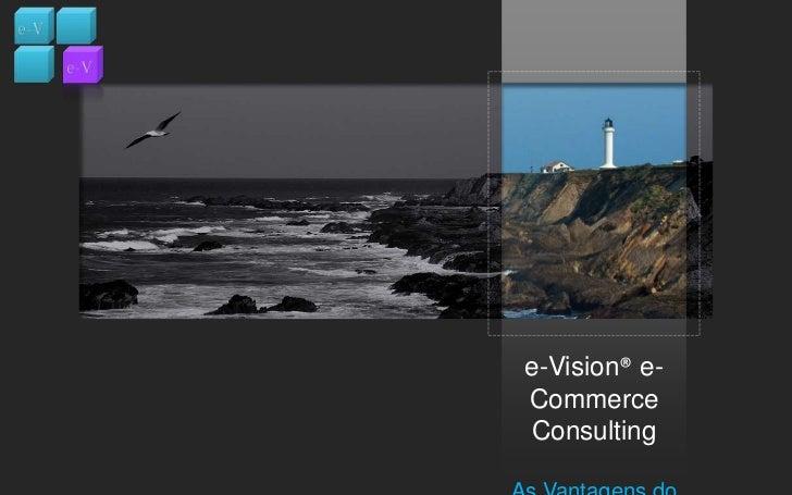 e-Vision® e-Commerce Consulting<br />As Vantagens do uso do MAGENTO<br />