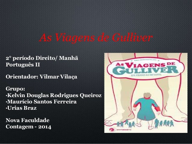 As Viagens de Gulliver  2° período Direito/ Manhã  Português II  Orientador: Vilmar Vilaça  Grupo:  •Kelvin Douglas Rodrig...