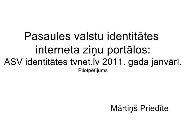 Pasaules valstu identitātes  interneta ziņu portālos: ASV identitātes tvnet.lv 2011. gada janvārī. Pilotpētījums Mārtiņš P...