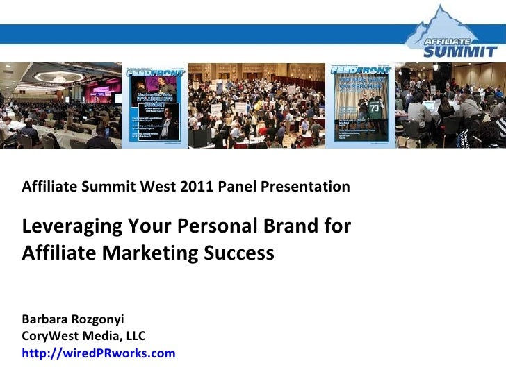 Affiliate Summit West 2011 Panel Presentation Leveraging Your Personal Brand for  Affiliate Marketing Success Barbara Rozg...