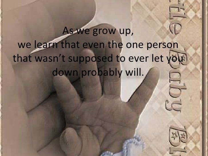 As we grow up, we learn that even the one person that wasn't supposed to ever let you down probably will.<br />