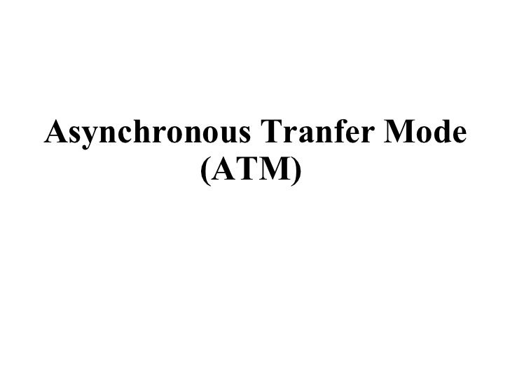 Asychronous transfer mode(atm)