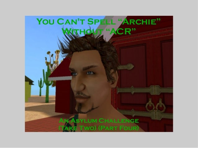 """You Can't Spell """"Archie"""" Without """"ACR"""" An Asylum Challenge (Take Two) (Part Four)"""