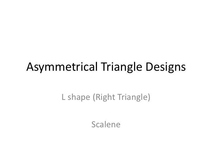 Asymmetrical Triangle Designs      L shape (Right Triangle)              Scalene