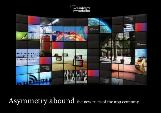 Asymmetry abound the new rules of the app economy                          Source: VisionMobile, unless otherwise noted. C...