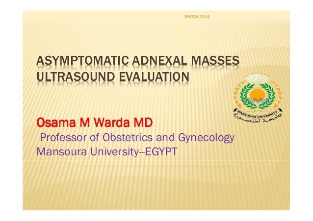 ASYMPTOMATIC ADNEXAL MASSES ULTRASOUND EVALUATION Osama M Warda MDOsama M Warda MDOsama M Warda MDOsama M Warda MD Profess...