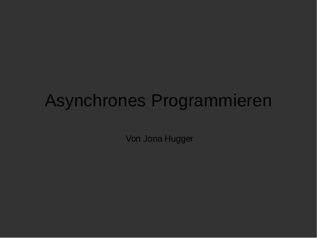 Asynchrones Programmieren  Von Jona Hugger