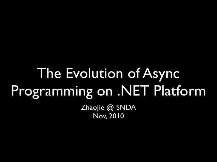 The Evolution of AsyncProgramming on .NET Platform          ZhaoJie @ SNDA             Nov, 2010