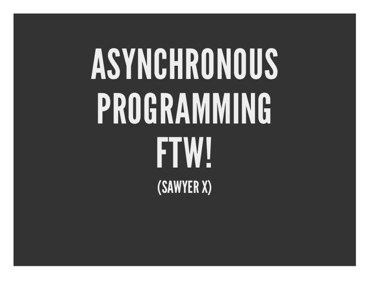 Asynchronous programming FTW!