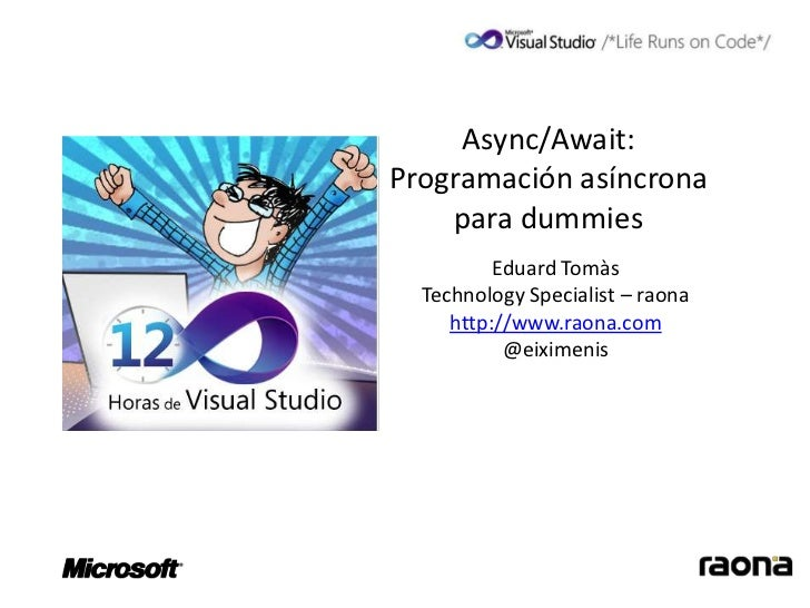 Async/Await:Programación asíncrona    para dummies          Eduard Tomàs  Technology Specialist – raona     http://www.rao...