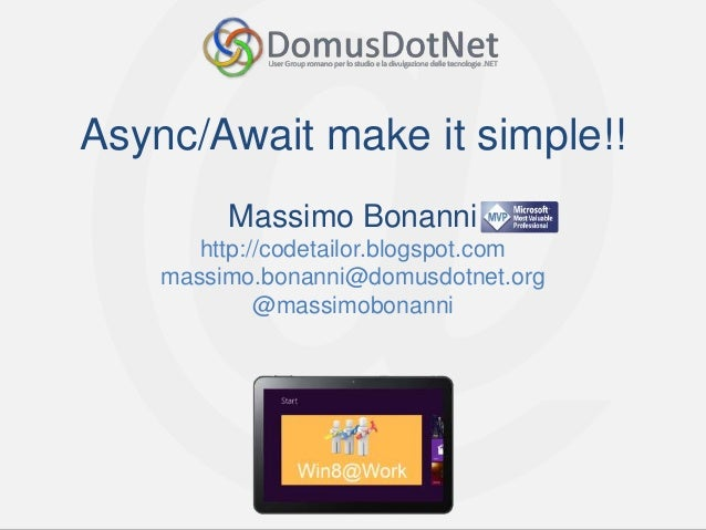 Async/Await make it simple!!         Massimo Bonanni       http://codetailor.blogspot.com    massimo.bonanni@domusdotnet.o...