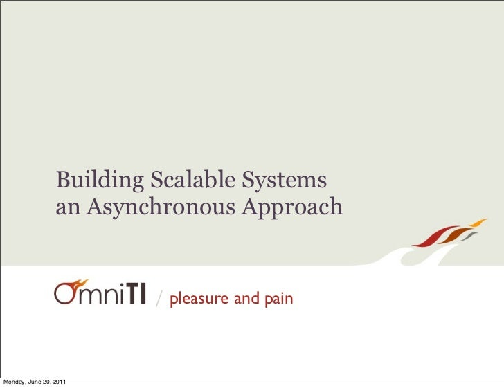 Building Scalable Systems                 an Asynchronous Approach                         / pleasure and painMonday, June...