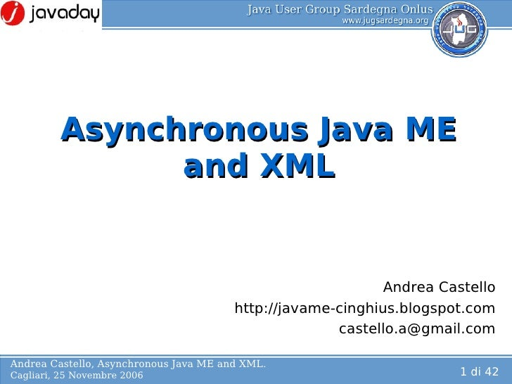 Lo Asynchronous Java ME and XML Andrea Castello http://javame-cinghius.blogspot.com [email_address]