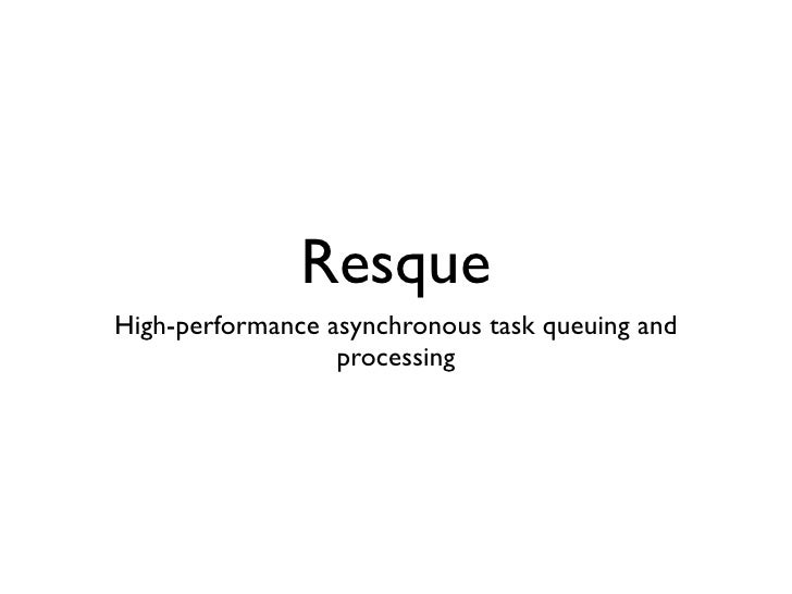 Resque High-performance asynchronous task queuing and                   processing