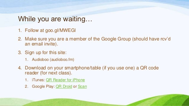 While you are waiting…1. Follow at goo.gl/MWEGl2. Make sure you are a member of the Google Group (should have rcv'd   an e...