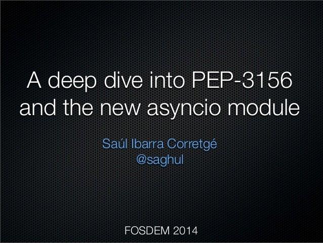 A deep dive into PEP-3156 and the new asyncio module Saúl Ibarra Corretgé @saghul  FOSDEM 2014