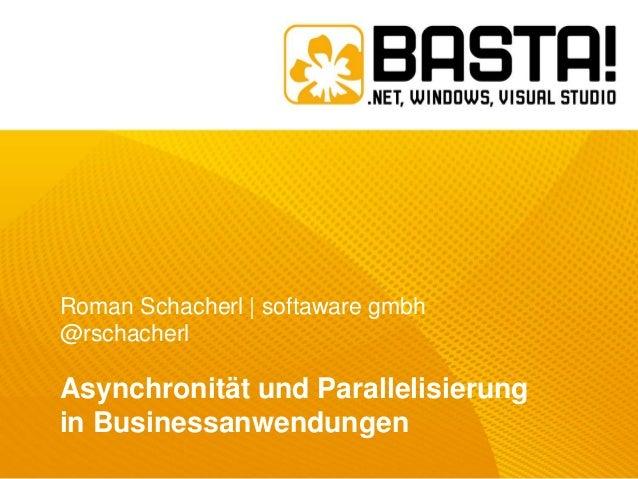 Roman Schacherl | softaware gmbh @rschacherl  Asynchronität und Parallelisierung in Businessanwendungen