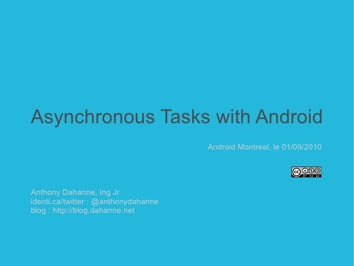 Asynchronous Tasks with Android Anthony Dahanne, Ing Jr identi.ca/twitter : @anthonydahanne blog : http://blog.dahanne.net...