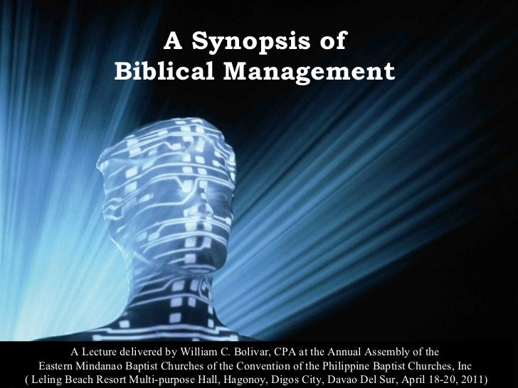 A Synopsis of  Biblical Management  A Lecture delivered by William C. Bolivar, CPA at the Annual Assembly of the  Eastern ...