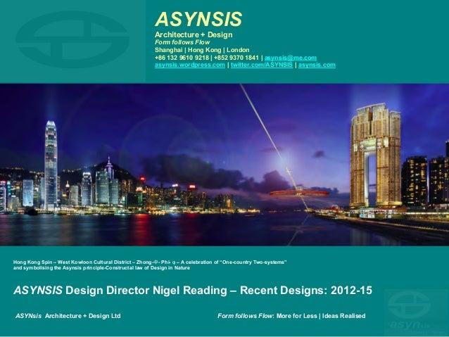 ASYNSIS Architecture + Design  Form follows Flow Shanghai | Hong Kong | London +86 159 0040 4248 | +852 9370 1841 | asynsi...