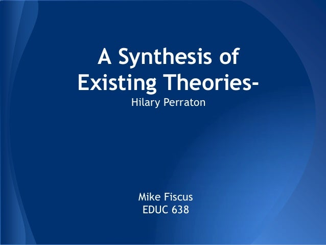 A Synthesis of Existing Theories- Hilary Perraton Mike Fiscus EDUC 638