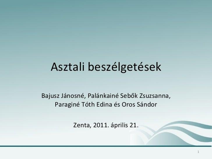 Asztali beszélgetések Bajusz Jánosné, Palánkainé Sebők Zsuzsanna, Paraginé Tóth Edina és Oros Sándor Zenta, 2011. április ...