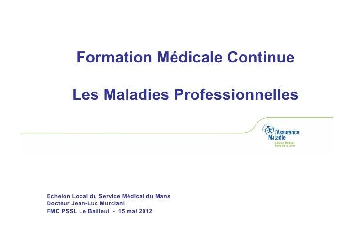 Formation Médicale Continue        Les Maladies ProfessionnellesEchelon Local du Service Médical du MansDocteur Jean-Luc M...
