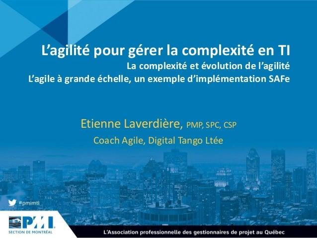 1 L'agilité pour gérer la complexité en TI La complexité et évolution de l'agilité L'agile à grande échelle, un exemple d'...
