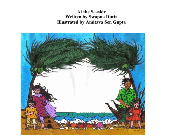 At the Seaside Written by Swapna Dutta Illustrated by Amitava Sen Gupta