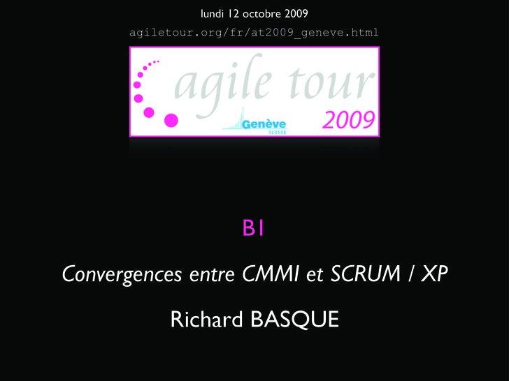 lundi 12 octobre 2009       agiletour.org/fr/at2009_geneve.html                            B1 Convergences entre CMMI et S...