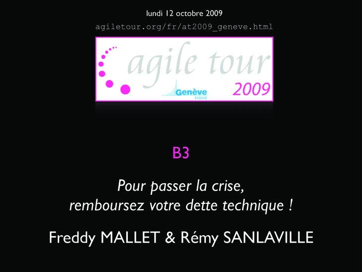 lundi 12 octobre 2009      agiletour.org/fr/at2009_geneve.html                          B3         Pour passer la crise,  ...