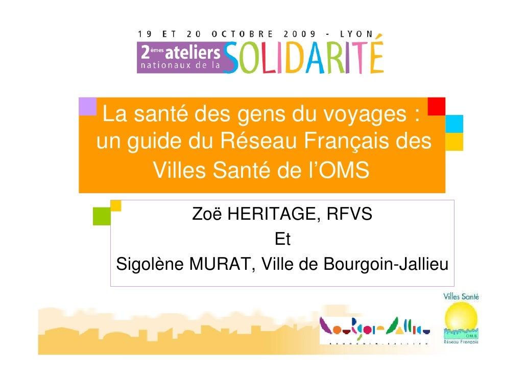 • La santé des gens du voyages :  un guide du Réseau Français des       Villes Santé de l'OMS             Zoë HERITAGE, RF...