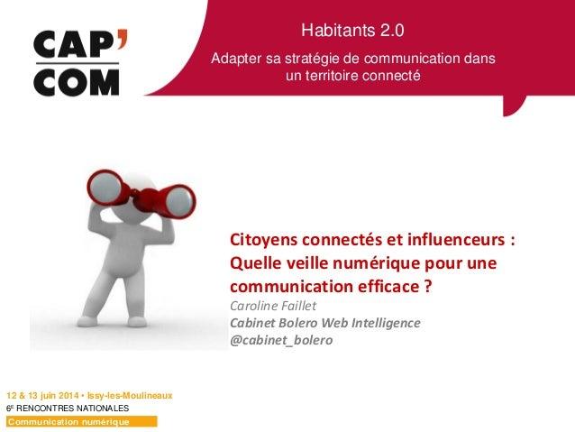 Habitants 2.0 Adapter sa stratégie de communication dans un territoire connecté 12 & 13 juin 2014 • Issy-les-Moulineaux 6E...