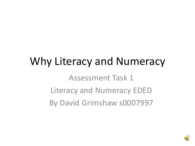 Why Literacy and Numeracy Assessment Task 1 Literacy and Numeracy EDED By David Grimshaw s0007997