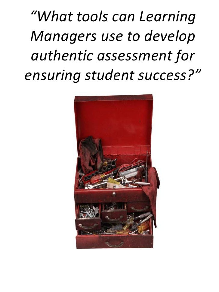 """""""What tools can Learning Managers use to develop authentic assessment for ensuring student success?""""<br />"""