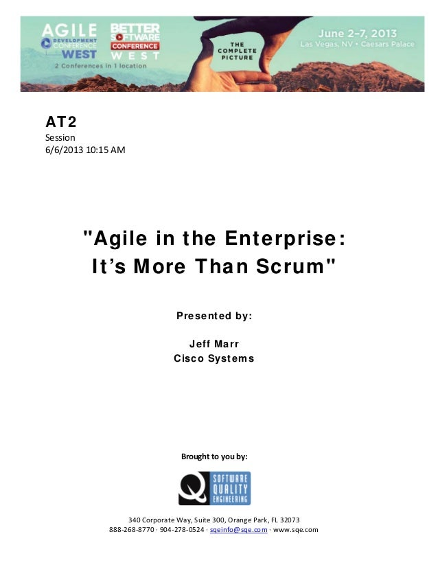 "AT2 Session  6/6/2013 10:15 AM                 ""Agile in the Enterprise: It's More Than Scrum""        Presented by: J..."
