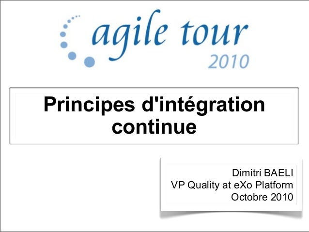 Principes d'intégration continue Dimitri BAELI VP Quality at eXo Platform Octobre 2010