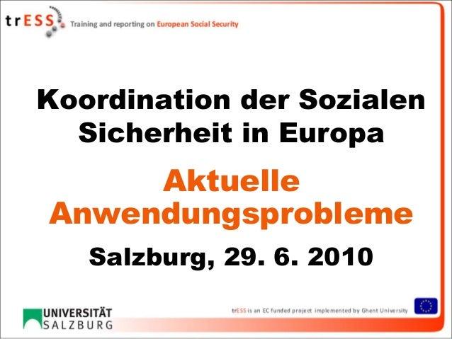 Koordination der Sozialen  Sicherheit in Europa     AktuelleAnwendungsprobleme   Salzburg, 29. 6. 2010