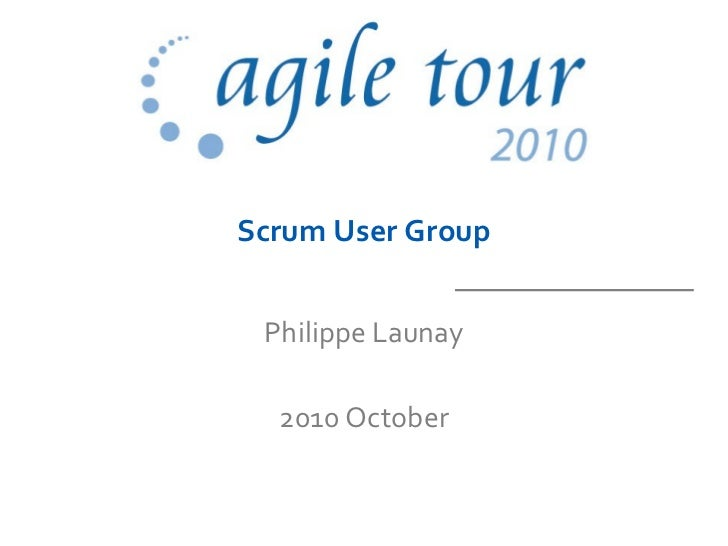 Scrum User Group Philippe Launay 2010 October