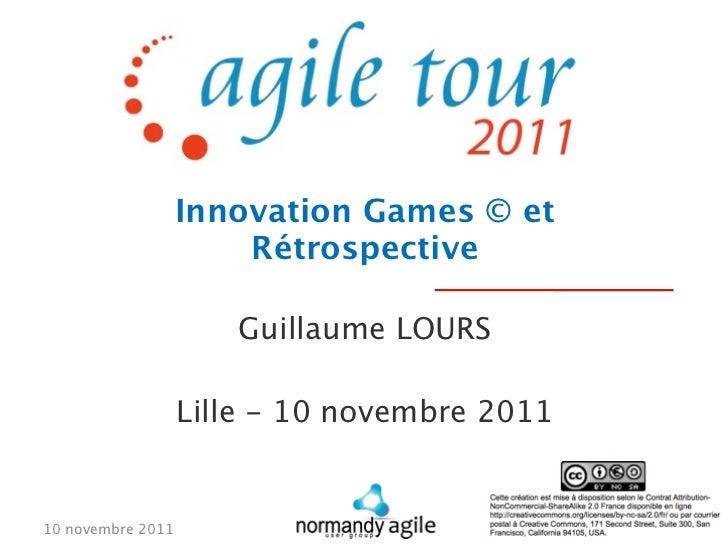 Innovation Games © et                       Rétrospective                      Guillaume LOURS                   Lille - 1...