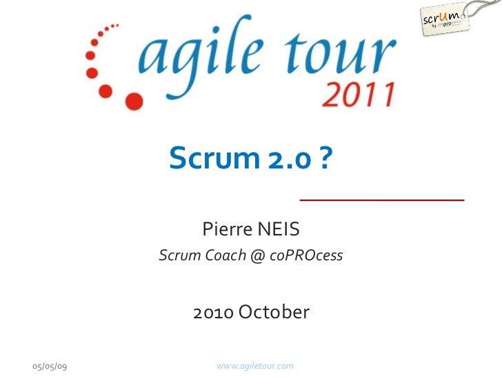 Scrum 2.0 ?                Pierre NEIS           Scrum Coach @ coPROcess               2010 October05/05/09          www.a...