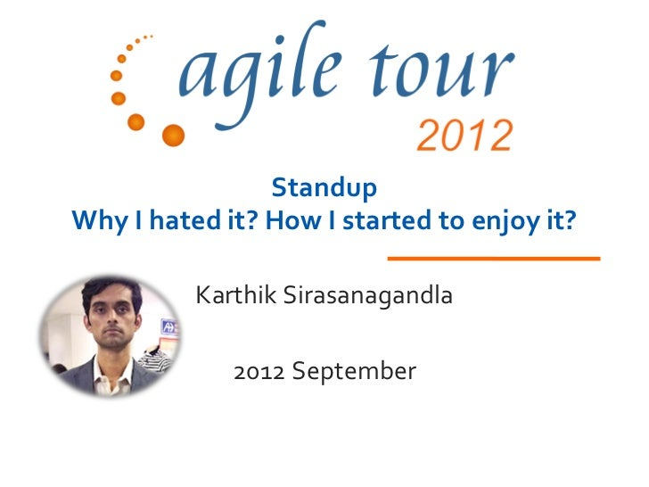 StandupWhy I hated it? How I started to enjoy it?          Karthik Sirasanagandla             2012 September