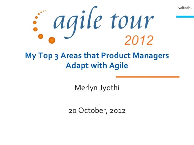 My Top 3 Areas that Product Managers          Adapt with Agile            Merlyn Jyothi          20 October, 2012